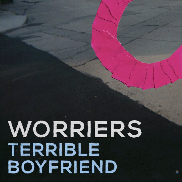 Spotify Release Radar: Worriers – Terrible Boyfriend